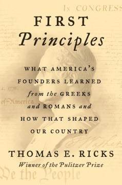 First Principles: What America's Founders Learned from the Greeks and Romans