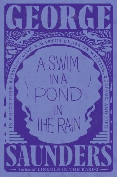A Swim in a Pond in the Rain in Which Four Russians Give a Master Class on Writing, Reading, and Life