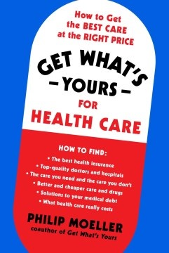 Get What's Yours for Health Care How to Get the Best Care at the Right Price