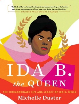 Ida B. the Queen The Extraordinary Life and Legacy of Ida B. Wells