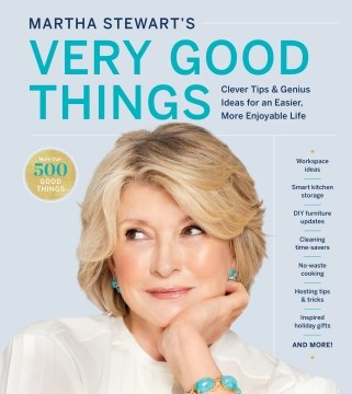 Martha Stewart's Very Good Things Clever Tips & Genius Ideas for an Easier, and More Enjoyable Life