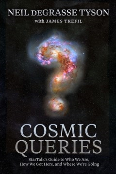 Cosmic Queries Startalk's Guide to Who We Are, How We Got Here, and Where We're Going