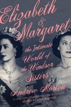 Elizabeth & Margaret The Intimate World of the Windsor Sisters