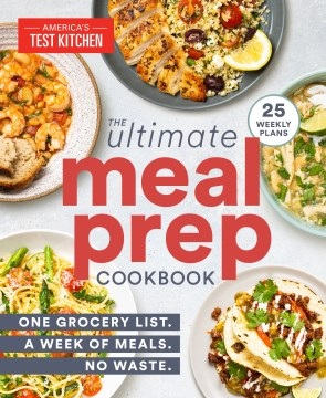 The Ultimate Meal-Prep Cookbook One Grocery List. A Week of Meals. No Waste