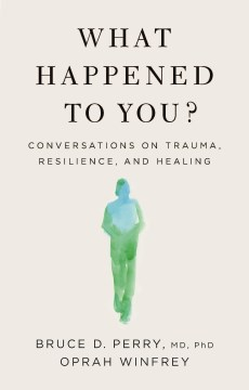 What Happened to you Conversations on Trauma, Resilience, and Healing
